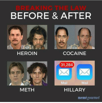 Hillary Meme: BEFORE & AFTER  HEROIN  COCAINE  31,284  Mail  Mail  METH  HILLARY  meme gourmet