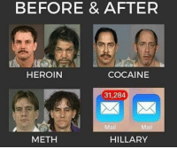 Heroin, Memes, and Cocaine: BEFORE & AFTER  HEROIN  COCAINE  31,284  Mail  Mail  METH  HILLARY Cold Dead Hands