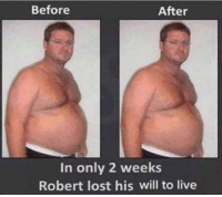 Saw, Lost, and Live: Before  After  In only 2 weeks  Robert lost his will to live <p>Saw a lot of posts about losing weight. Thought I would poat one too!</p>