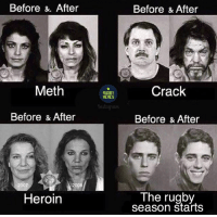 Heroin, Memes, and Rugby: Before & After  Meth  Before & After  2007  Heroin  RUGBY  MEMES  Before & After  Crack  Before & After  The rugby  season Starts Accurate 😂 rugby
