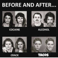 Cocaine: BEFORE AND AFTER.  ALCOHOL  COCAINE  TACOS  CRACK
