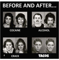 Fiending taco's in the middle of the night's the worst 😂 but finding taco's in the middle of the night, now thats a blessing: BEFORE AND AFTER.  ALCOHOL  COCAINE  TACOS  CRACK Fiending taco's in the middle of the night's the worst 😂 but finding taco's in the middle of the night, now thats a blessing
