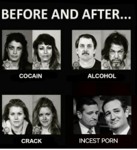 Alcohol, Porn, and Crack: BEFORE AND AFTER.  COCAIN  ALCOHOL  CRACK  INCEST PORN