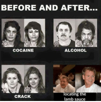 BEFORE AND AFTER...  COCAINE  ALCOHOL  locating the  CRACK  lamb sauce love the lamb sauce meme @tutarucka.spam