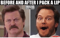 Memes, 🤖, and Photos: BEFORE AND AFTER I PACK A LIP  MUDJUG  @CHRISDIPST That's why morning dips are important 😂 mudjug dip30 packdipspit photo by @chrisdips1