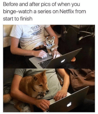 Memes, Netflix, and Watch: Before and after pics of when you  binge-watch a series on Netflix from  start to finish  TIDE Me and my one and only 6 years after watching all of the Netflix. Via @_theblessedone