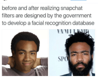<p>Feds ain&rsquo;t gettin this (via /r/BlackPeopleTwitter)</p>: before and after realizing snapchat  filters are designed by the government  to develop a facial recognition database  SPO <p>Feds ain&rsquo;t gettin this (via /r/BlackPeopleTwitter)</p>