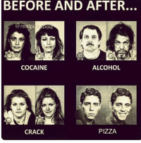 Memes, Alcohol, and Cocaine: BEFORE AND AFTER.  realpi Zabol  COCAINE  ALCOHOL  PIZZA  CRACK