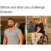 Drake, Eminem, and Memes: Before and after you challenge  Eminem Rumors sayin it's gonna be drake vs Eminem. who gonna win ?🙉 ➡️follow for more⬅️ lmao funny laughing laughs lol meme memes funnyshit instafunny laughter comedy hahahaha lmfaooo nochill dank memesdaily trump kim hillary savage hilarious