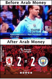 Memes, Money, and Premier League: Before Arab Money  Thomas  MIDDLESBROUGH 8-1 MANCHESTER CTY  MAY 11 2008  After Arab Money  Premier  League  2016/17  HUTB Great work by Man City. After spending almost a billion dollar, they have made the progress...
