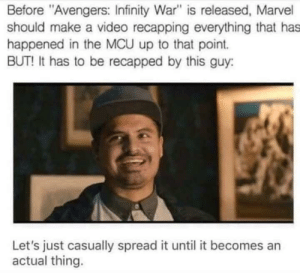 "A Dream, Avengers, and Infinity: Before ""Avengers: Infinity War"" is released, Marvel  should make a video recapping everything that has  happened in the MCU up to that point.  BUT! It has to be recapped by this guy:  Let's just casually spread it until it becomes an  actual thing. A dream"