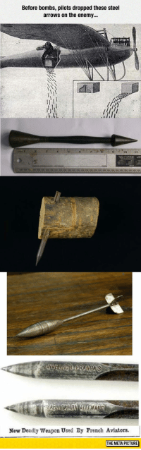 "Tumblr, Blog, and French: Before bombs, pilots dropped these steel  arrows on the enemy...  New Deadly Weapon Used By French Aviators.  THE META PICTURE <p><a href=""https://epicjohndoe.tumblr.com/post/172738344069/war-without-mercy"" class=""tumblr_blog"">epicjohndoe</a>:</p>  <blockquote><p>War Without Mercy</p></blockquote>"