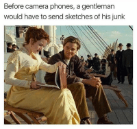 Camera, Rose, and Dank Memes: Before camera phones, a gentleman  would have to send sketches of his junlk (@tank.sinatra) Rose: it isn't finished- Jack: turn the page