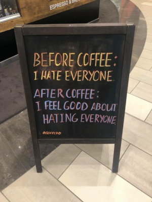 Funny, Coffee, and Good: BEFORE COFFEE  I HATE EVERYONE  AFTER COFFEE  1 FEEL GOOD ABOLT  HATING EVERYONE Coffee Time via /r/funny https://ift.tt/2Mp3e0U