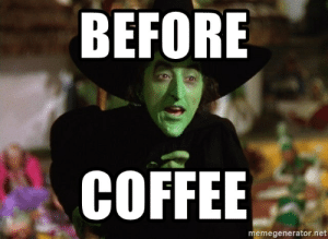 Before Coffee - Wicked Witch Wizard of Oz | Meme Generator: BEFORE  COFFEE  memegenerator.net Before Coffee - Wicked Witch Wizard of Oz | Meme Generator