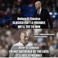 Before and after.....😂😂 Follow @memesofootball: Before EI Clasico:  CLASICO1SN'T A FRIENDLY  WE'LL TRY TO WIN  Credit @HighlightOffootball  @Memesofootball  After El Clasico:  I'M NOT BOTHERED BY THE LOSS  TS JUST A FRIENDLY Before and after.....😂😂 Follow @memesofootball