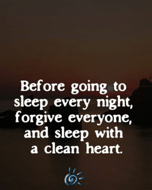 Memes, Heart, and Sleep: Before going to  sleep every night,  forgive everyone,  and sleep with  a clean heart. 💕❤️