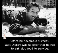 Disney, Memes, and Walt Disney: Before he became a success  Walt Disney was so poor that he had  to eat dog food to survive.