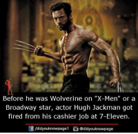"7-Eleven, Memes, and Wolverine: Before he was Wolverine on ""X-Men"" or a  Broadway star, actor Hugh Jackman got  fired from his cashier job at 7-Eleven  団/didyouknowpagel。@didyouknowpage"