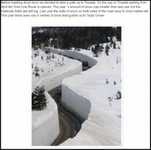 This 'Meanwhile in Canada' meme does not show a road in Canada | AFP ...: Before heading down town we decided to take a walk up to Towada. On the way to Towada starting from  April teh Gold Line Route is opened. This year s amount of snow was smaller than last year but the  Hakkoda Walls are still big. Last year the walls of snow on both sides of the road were nine) metres tall  This year there were only 6 metres of snow that guided us to Tsuta Onsen This 'Meanwhile in Canada' meme does not show a road in Canada | AFP ...