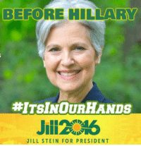 She was first.: BEFORE HILLARY  HITSINOURHANDs  JILL STEIN FOR PRESIDENT She was first.