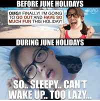 Sleeping my holidays away 😭: BEFORE JUNE HOLIDAYS  OMG!! FINALLY! I'M GOING  TO GO OUT AND HAVE SO  MUCH FUN THIS HOLIDAY!  DURING JUNE HOLIDAYS  SO SLEEPY. CANT  WAKE UP. TOO LAZY Sleeping my holidays away 😭