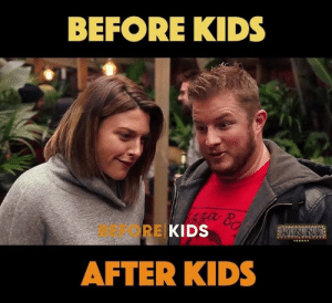 Memes, Soon..., and Kids: BEFORE KIDS  BEFORE  KIDS  AFTER KIDS Proof that nothing changes after you have kids... KINNE TONIGHT - coming soon to Channel ten