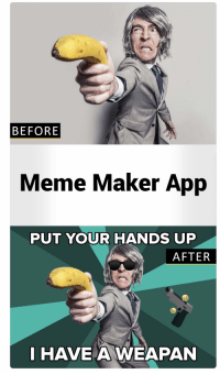 meme maker: BEFORE  Meme Maker App  PUT YOUR HANDS UP  AFTER  I HAVE A WEAPAN