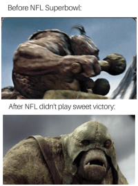 Nfl, Troll, and Lord of the Rings: Before NFL Superbowl:  After NFL didn't play sweet victory: