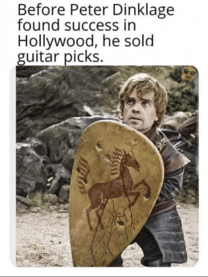 Before success in Hollywood. by duds999666 MORE MEMES: Before Peter Dinklage  found success in  Hollywood, he sold  guitar picks. Before success in Hollywood. by duds999666 MORE MEMES