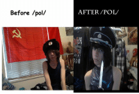 Made a new meme of myself (fyi im not a communist or a nazi): Before /pol/  AFTER /POL/ Made a new meme of myself (fyi im not a communist or a nazi)