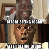 Get Out and see Logan before Hugh Jackman exits X-Men forever! 😭: BEFORE SEEINGLOGAN  AFTER SEEING LOGAN Get Out and see Logan before Hugh Jackman exits X-Men forever! 😭