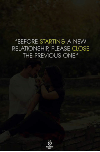 "One, New, and Starting A: ""BEFORE STARTING A NEW  RELATIONSHIP, PLEASE CLOSE  THE PREVIOUS ONE.""  LES"