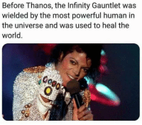 Memes, Infinity, and World: Before Thanos, the Infinity Gauntlet was  wielded by the most powerful human in  the universe and was used to heal the  world.