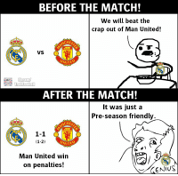 Memes, Real Madrid, and Match: BEFORE THE MATCH!  We will beat the  crap out of Man United!  CHES  VS  UNITE  TrollFoothall  AFTER THE MATCH!  It was just a  Pre-season friendly.  CHES  1-1  (1-2)  Man United win  on penalties! Real Madrid fans https://t.co/EX0nwNO8HA
