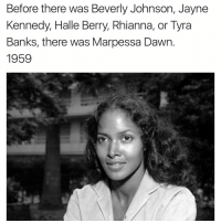bevers: Before there was Beverly Johnson, Jayne  Kennedy, Halle Berry, Rhianna, or Tyra  Banks, there was Marpessa Dawn  1959