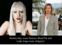 Lady Gaga: Before they were famous, Brad Pitt and  Lady Gaga were strippers!