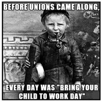"""Behold! The glory of free market Capitalism! Socialism Communism Anarchism Activism Politics HumanRights Justice Ethics Morals Environment Fascism Fascists Nazis Tyranny Rights NotMyPresident NeverTrump: BEFORE  UNIONS CAME ALONG  EVERY DAY WAS BRING YOUR  CHILD TO WORK DAY"""" Behold! The glory of free market Capitalism! Socialism Communism Anarchism Activism Politics HumanRights Justice Ethics Morals Environment Fascism Fascists Nazis Tyranny Rights NotMyPresident NeverTrump"""
