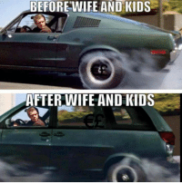 Car memes: BEFORE WIFE AND KIDS  AFTER WIFE AND KIDS Car memes