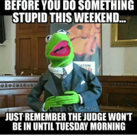 Lawyer, Memes, and Happy: BEFORE YOU DO SOMETHING  STUPID THIS WEEKEND  ATION  0  JUST REMEMBER THEJUDGE WON'T  BE IN UNTIL TUESDAY MORNING Have a safe and happy Labor Day weekend. _______________________________________________________ law newjersey superlawyers attorney esquire lawyersofnj personalinjury estate matrimonial slipandfall DUI newjerseylawyeroffices lawjournal njlaw criminaldefense trafficticket complexlitigation businesslaw divorce legal DWI lawyer prosecutor prosecution defense defenseattorney clickitorticket