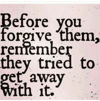 MSG: Before you  forgive them,  remember  they tried to  et away  ith it. MSG