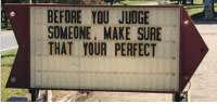memehumor:  Uhm … not gonna lie, I'm kind of judging.: BEFORE YOU JUDGE  SOMEONE, MAKE SURE  THAT YOUR PERFECT memehumor:  Uhm … not gonna lie, I'm kind of judging.