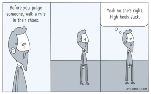 Shoes, Yeah, and Com: Before you judge  someone, walk a mile  in their shoes.  Yeah no she's right.  High heels suck.  SPFCOMICS.COM Judge not