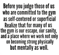 Word💪 Tag your friends gymknowledge: Before you judge those of us  who are committed to the gynm  as self-centered or superficial  Realize that for many of us  the gym is our escape, our sanity,  and a place where we work not only  on becoming strong physically  but mentally as well Word💪 Tag your friends gymknowledge