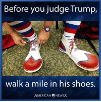 Memes, News, and Shoes: Before you judge Trump,  walk a mile in his shoes.  AMERICANNEWSX Trumpy the frumpy grumpy. Follow us on American News X