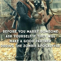 BEFORE YOU MARRY SOMEONE  ASK YOURSELF IF THEY WIL  MAKE A GooD PARTNER  DURING THE zdMBIE ApocALYPSE Yup yup yup yup MyLilPyscho TakesOneToKnowOne MineMineMine🔐😍