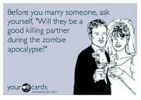 """Someecards: Before you marry someone, ask  yourself, """"Will they be a  good killing partner  during the zombie  apocalypse?""""  your ecards  someecards.com"""