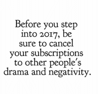 Memes, 🤖, and Drama: Before you step  into 2017, be  sure to cancel  your subscriptions  to other people's  drama and negativity New start  LIKE my page --> Spectacular