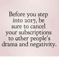 Memes, 🤖, and Drama: Before you step  into 2017, be  sure to cancel  your subscriptions  to other people's  drama and negativity