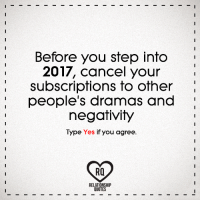 Subscripter: Before you step into  2017, cancel your  subscriptions to other  people's dramas and  negativity  Type  Yes  if you agree  Ra  RELATIONSHIP  QUOTES